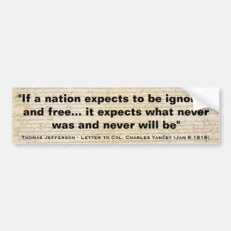 If a Nation Expects to Be Ignorant and Free Car Bumper Sticker