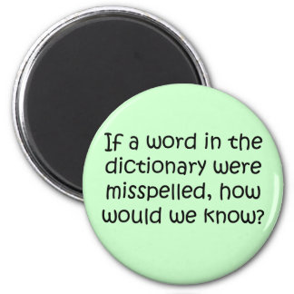 If a word in the dictionary was misspelled 2 inch round magnet