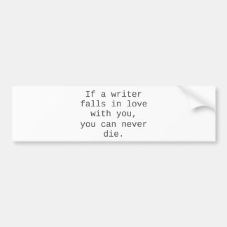 """If a writer falls in love with you..."" products Bumper Sticker"