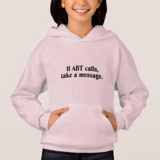 If ABT calls, take a message. Ballet Hoodie