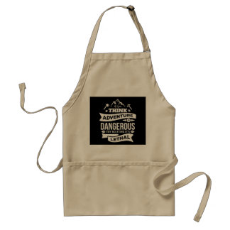If Adventure is dangerous, Routine is lethal Adult Apron