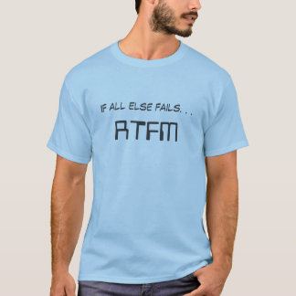 If all else fails. . .RTFM-Read the F**n Manual T-Shirt