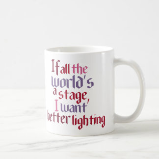 If All The World s A Stage I Want Better Lighting Coffee Mugs