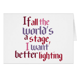 If All The World's A Stage I Want Better Lighting Greeting Card