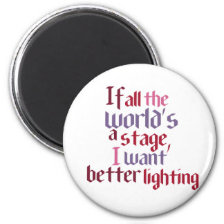If All The World's A Stage I Want Better Lighting 2 Inch Round Magnet