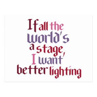 If All The World's A Stage I Want Better Lighting Postcard