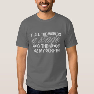 If all the world's a stage ... t-shirt