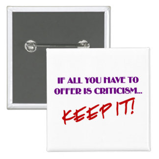 If all you have to offer is criticism then keep it 2 inch square button