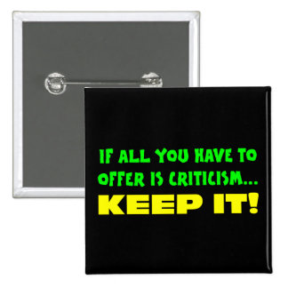 If all you have to offer is criticism then keep it button