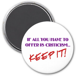 If all you have to offer is criticism then keep it magnet