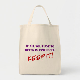 If all you have to offer is criticism then keep it tote bag