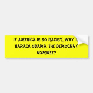 If America is so racist, why is Barack Obama th... Car Bumper Sticker
