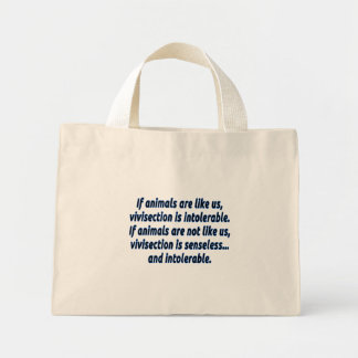 If animals are like us, vivisection is intolerable mini tote bag