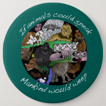 If animals could speak Mankind would weep Button