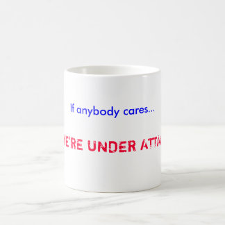 If anybody cares..., ...WE'RE UNDER ATTACK! Coffee Mug