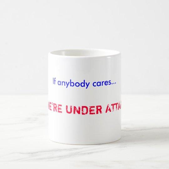 If anybody cares..., ...WE'RE UNDER ATTACK! Coffee Mug
