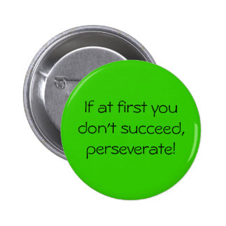 If at first you don t succeed perseverate pins