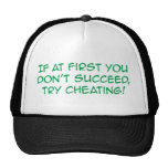 If At First You Don't Succeed, Try Cheating! Trucker Hat