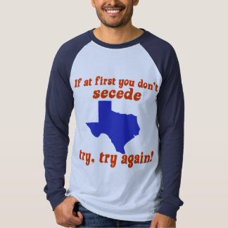 If at first you don't secede tee shirt