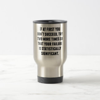 If At First You Don't Succeed 15 Oz Stainless Steel Travel Mug