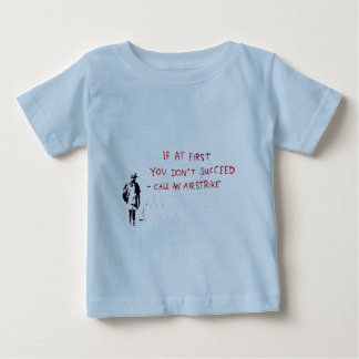 If at first you don't succeed call an airstrike baby T-Shirt