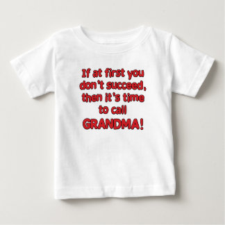 if at first you don't succeed, call grandma baby T-Shirt