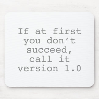 If At First You Don't Succeed, Call It Version 1.0 Mouse Pad