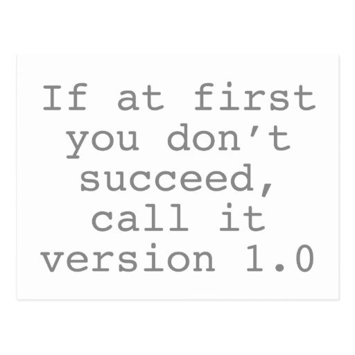 If At First You Don't Succeed, Call It Version 1.0 Post Card
