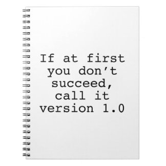 If At First You Don't Succeed, Call It Version 1.0 Spiral Notebook