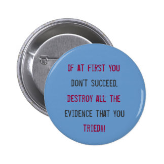 If at first you, don't succeed,, destroy all th... pinback button