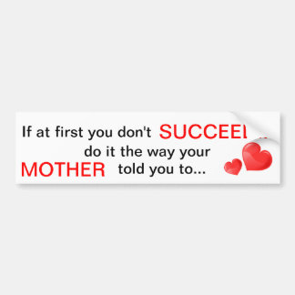 If at first you don't Succeed Do it the way your M Car Bumper Sticker
