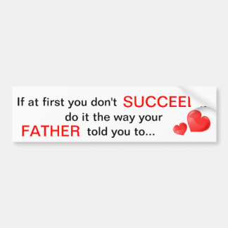 If at first you don't Succeed Father Quote Bumper  Car Bumper Sticker
