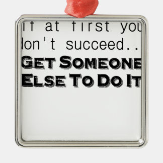 if at first you dont succeed get someone else to d metal ornament