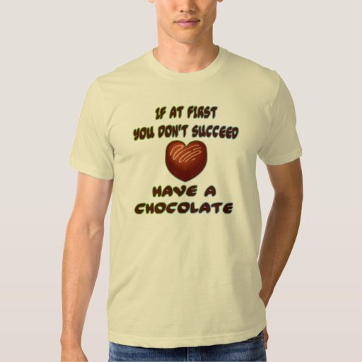 If At First You Don't Succeed Have A Chocolate T-shirt