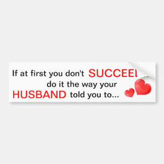 If at first you don't Succeed Husband Quote Bumper Car Bumper Sticker