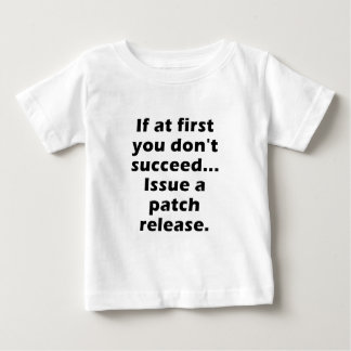If at First you dont Succeed Issue a Patch Release Baby T-Shirt