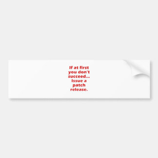 If at First you dont Succeed Issue a Patch Release Bumper Sticker