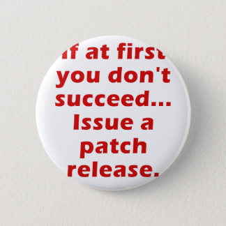 If at First you dont Succeed Issue a Patch Release Button