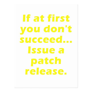 If at first you dont succeed Issue a Patch Release Postcard