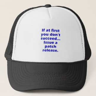 If at First you dont Succeed Issue a Patch Release Trucker Hat