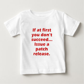 If at First you dont Succeed Issue a Patch Release T Shirt