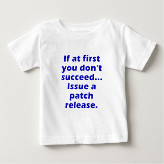 If at First you dont Succeed Issue a Patch Release Shirts