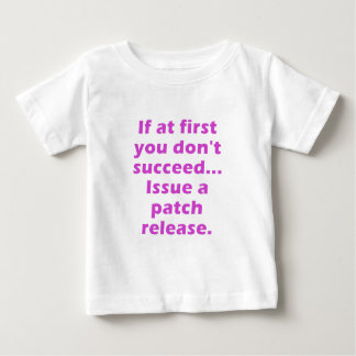 If at first you dont succeed Issue a Patch Release Infant T-shirt