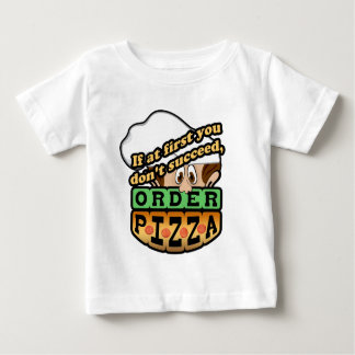If at first you dont succeed order pizza. baby T-Shirt