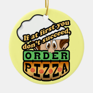 If at first you dont succeed order pizza. ceramic ornament