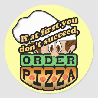 If at first you dont succeed order pizza. classic round sticker