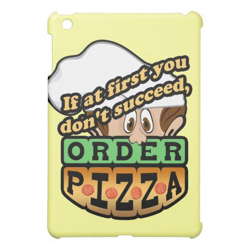 If at first you dont succeed order pizza. iPad mini case