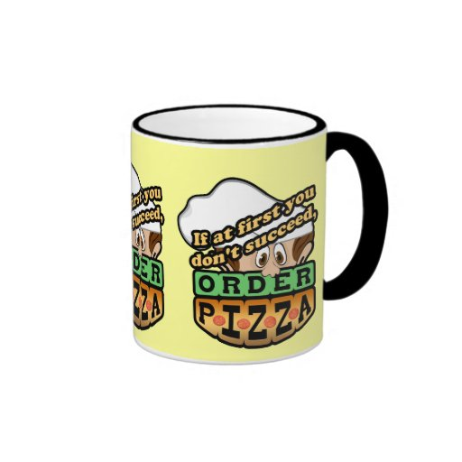If at first you dont succeed order pizza. coffee mugs