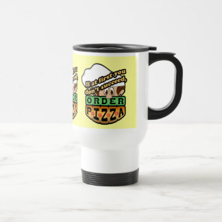 If at first you dont succeed order pizza. 15 oz stainless steel travel mug