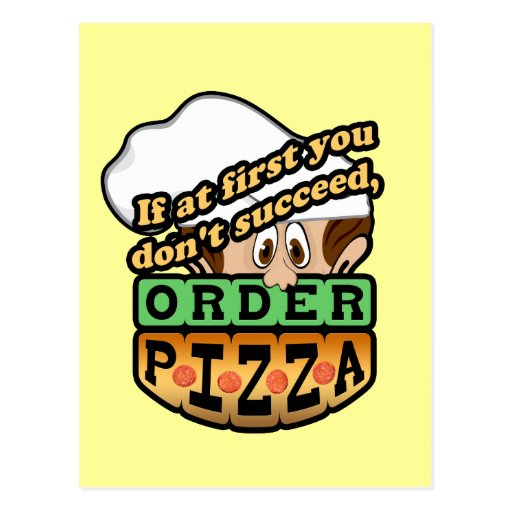 If at first you dont succeed order pizza. postcards
